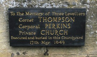 The Levellers were a democratic republican movement with a strong representation in the New Model Army.  After their mutiny at Bamford, Oxfordshire, Cromwell broke an agreement with them and attacked at night, killing several.  These three were taken prisoner, held in the church at Burford and then shot dead.